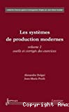 Les systèmes de production modernes. (2 Vol.) Vol. 2 : Outils et corrigés des exercices.