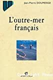 L'outre-mer français : DOM, P-TOM, CTR