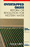 Overtapped oasis. Reform or revolution for western water