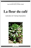 La fleur du café : caféiculteurs de l'Amérique hispanophone