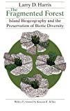 The Fragmented forest : island biogeography theory and the preservation of biotic diversity , with a foreword by Kenton R. Miller.