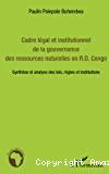 Cadre légal et institutionnel de la gouvernance des ressources naturelles en R.D. Congo