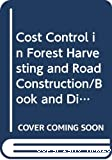 Cost control in forest harvesting and road construction