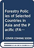 Forestry policies of selected countries in Asia and the Pacific.