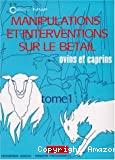 Manipulations et interventions sur le bétail. Tome 1 : Ovins et caprins.
