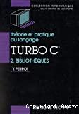 Théorie et pratique du langage TURBO C. (2 Vol.) Tome 2 : Bibliothèques.