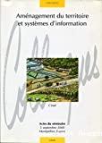 Aménagement du territoire et systèmes d'information. Actes du séminaire, 5 septembre 2000, Montpellier (Fr)