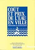 Coût et prix de l'eau en ville : alimentation et assainissement. Actes du colloque organisé à Paris, 6-8 décembre 1988.
