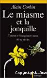 Le miasme et la jonquille. L'odorat et l'imaginaire social XVIIIe-XIXe siècles.