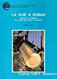 La scie à ruban: théorie et pratique du sciage des bois en grumes