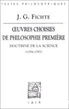 Oeuvres, choisies de philosophie première. Doctrine de la science (1794-1797)
