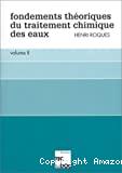 Fondements théoriques du traitement chimique des eaux. (2 Vol.) Vol. 1