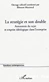 La stratégie et son double : autonomie du sujet et emprise idéologique dans l'entreprise