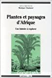 Plantes et paysages d'Afrique : une histoire à explorer