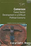 Cameroon. Forest sector development in a difficult political economy.