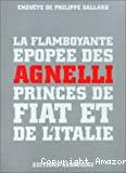 La flamboyante épopée des Agnelli princes de Fiat et de l'Italie.