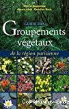 Guide des groupements végétaux de la Région parisienne : Bassin parisien, Nord de la France (Ecologie et phytogéographie). Nouvelle édition...