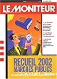 Recueil 2002 : marchés publics, analyses et conseils pratiques.l