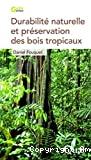 Durabilité naturelle et préservation des bois tropicaux