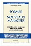 Former les nouveaux managers. Une pédagogie originale pour développer leurs compétences.