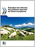Evaluation des réformes des politiques agricoles de l'Union européenne