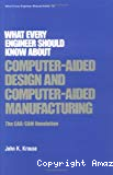 What every engineer should know about computer-aided design and computer-aided manufacturing. The CAD/CAM revolution.