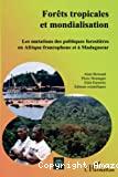 Forêts tropicales et mondialisation : les mutations des politiques forestières en Afrique francophone et à Madagascar.