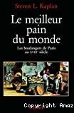 Le meilleur pain du monde. Les boulangers de Paris au XVIIIe siècle.