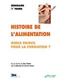Histoire de l'alimentation. Quels enjeux pour la formation?- séminaire (11/12/2002 - 12/12/2002, Tours, France).