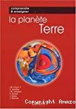 Comprendre et enseigner la planète Terre