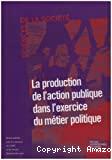 La production de l'action publique dans l'exercice du métier politique