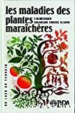 Les maladies des plantes maraîchères