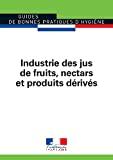 Guide des bonnes pratiques hygiéniques pour l'industrie des jus de fruits, nectars et produits dérivés