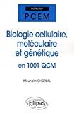 Biologie cellulaire, moléculaire et génétique en 1.001 QCM