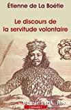 Le discours de la servitude volontaire ; suivi de La Boétie et la question du politique
