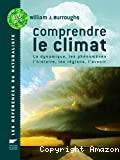 Comprendre le climat : la dynamique, les phénomènes, l'histoire, les régions, l'avenir
