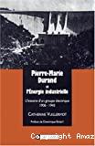 Pierre-Marie Durand et l'énergie industrielle. L'histoire d'un groupe électrique 1906-1945.
