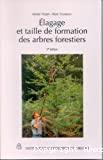 Elagage et taille de formation des arbres forestiers. 3ème édition.