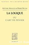 La Logique ou l'art de penser, contenant, outre les règles communes, plusieurs observations nouvelles, propres à former le jugement