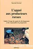 L'appui aux producteurs ruraux. Guide à l'usage des agents de développement et des responsables de groupements