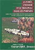 La forêt, l'homme et le troupeau dans les Pyrénées. 6000 ans d'histoire de l'environnement entre Garonne et Méditerranée