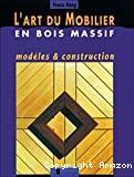 L'art du mobilier en bois massif: modèles et constructions