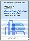 Phénomènes d'interfaces. Agents de surface. Principes et modes d'action.