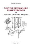 Nouveau dictionnaire pratique du bois de menuiserie - ébénisterie - charpente.