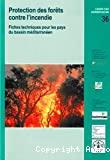 Protection des forêts contre l'incendie : fiches techniques pour les pays du Bassin méditerranéen.