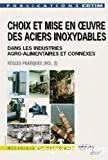Choix et mise en oeuvre des aciers inoxydables dans les industries agro-alimentaires et connexes. (2 Vol.) Vol. 2 : Règles pratiques.