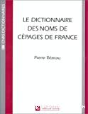 Dictionnaire des noms de cépages en France : histoire et étymologie