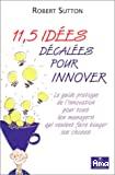 11,5 idées décalées pour innover. Le guide pratique de l'innovation pour tous les managers qui veulent faire bouger les choses.