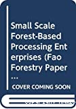 Small-Scale Forest-Based Processing Enterprises